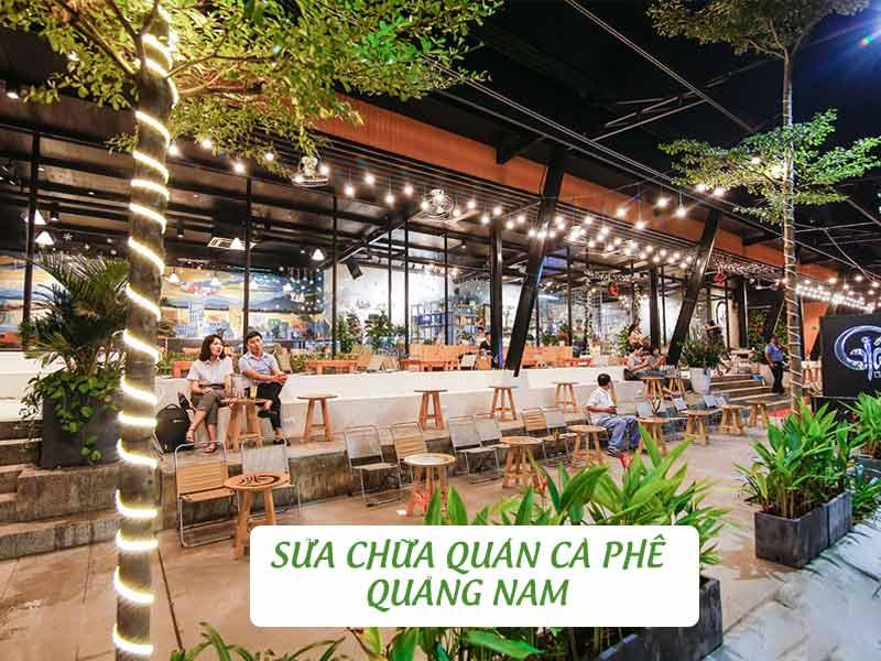 sửa chữa quán cà phê Quảng Nam